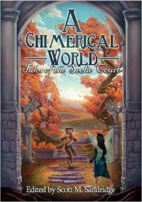 """""""The Body Electric,"""" short story published in A Chimerical World: Tales of the Seelie Court."""